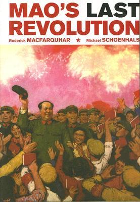 Mao's Last Revolution By MacFarquhar, Roderick/ Schoenhals, Michael